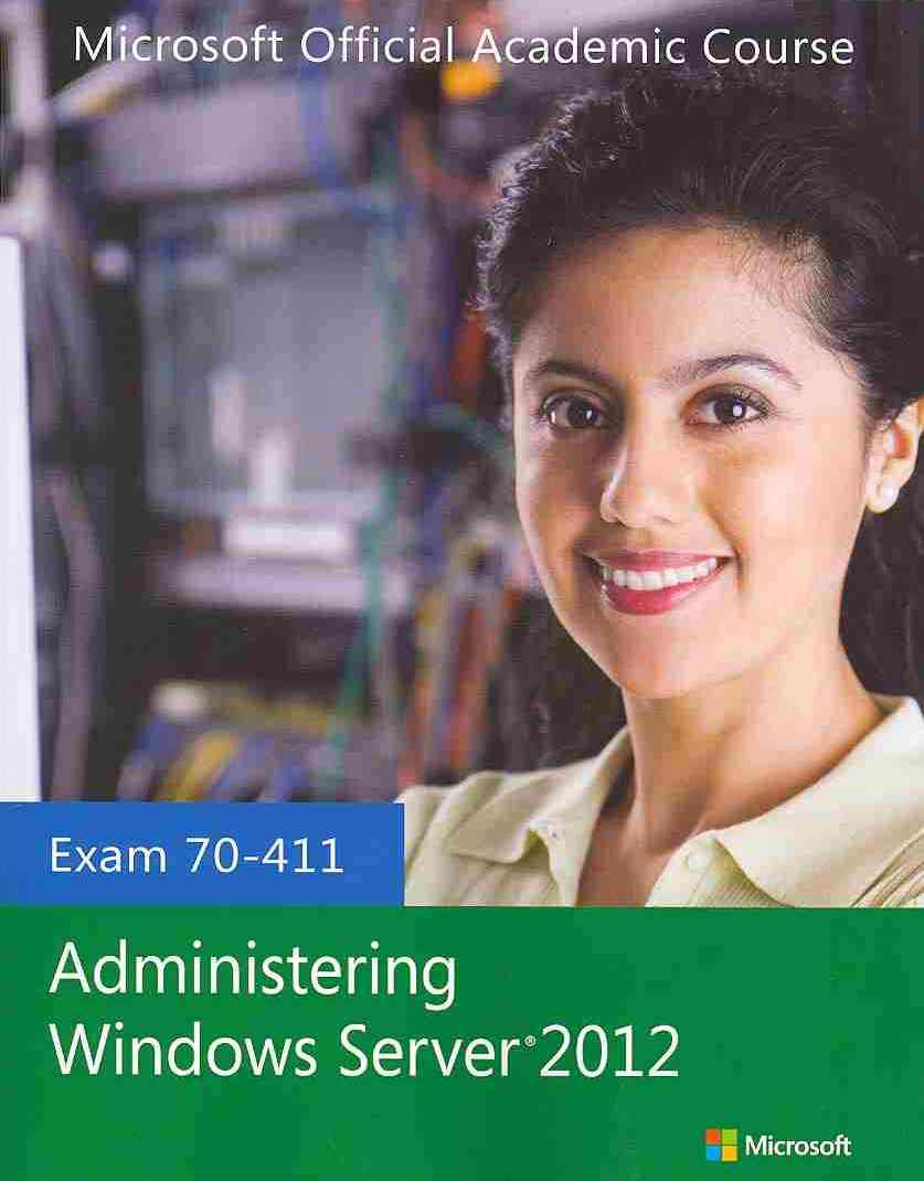 70-411 Administering Windows Server 2012 + Lab Manual + Moac Labs Online By Microsoft Official Academic Course (COR)