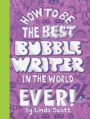How to Be the Best Bubblewriter in the World Ever By Scott, Linda